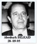 BELKAID Abou Bakr : Ancien moudjahid et homme politique, Ancien ministre ( plusieurs portefeuilles ) est assassiné au square Port Saïd à Alger le 28 septembre 1995