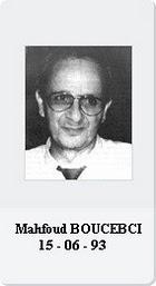 """Mahfoud BOUCEBCI : Psychiatre, est poignardé le 15 juin 1993, devant l'hôpital Drid Hocine qu'il dirigeait  Il était membre du """"comité pour la vérité sur la mort de Djaout"""","""