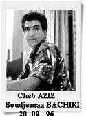 Cheb AZIZ (BACHIRI Boudjemaa) : Jeune chanteur, est retrouvé égorgé le 20 septembre  96 à Constantine.