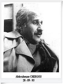 Abderrahmane CHERGOU : Journaliste, écrivain et militant du PAGS (parti d'avant-garde socialiste) puis du FAM (front de l'Algérie moderne) est assassiné à coups de couteau le 28 septembre 1993.