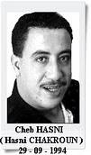 Cheb HASNI (Hasni CHAKROUN ) : Le 29 septembre 1994, le chanteur de raï était assassiné de deux balles dans la tête à dans son quartier d'Oran. Il avait 26 ans.